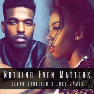 Sevyn Streeter - Nothing Even Matters ft Luke James